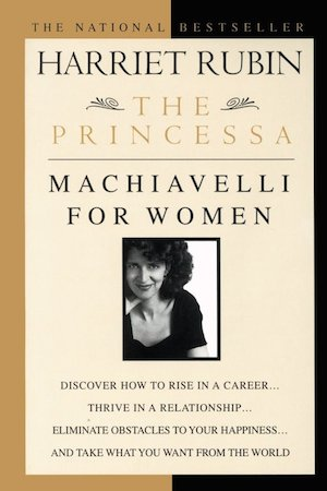 Princessa: Machiavelli for Women by Harriet Rubin