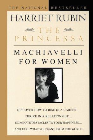 Princessa: Machiavelli for Women by Harriet Rubin